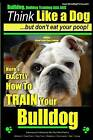 Bulldog, Bulldog Training AAA Akc: Think Like a Dog - But Don't Eat Your Poop! - Bulldog Breed Expert Dog Training: Here's Exactly How to Train Your Bulldog by MR Paul Allen Pearce (Paperback / softback, 2014)
