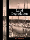 Land Degradation: Development and Breakdown of Terrestrial Environments by C. J. Barrow (Paperback, 1994)