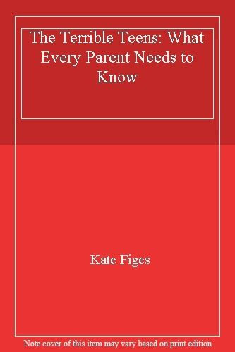 The Terrible Teens: What Every Parent Needs to Know By Kate Fig .9780140280333