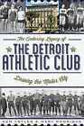 The Enduring Legacy of the Detroit Athletic Club: Driving the Motor City by Mary Rodrique, Ken Voyles, Kenneth H Voyles (Paperback / softback, 2012)