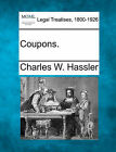 Coupons. by Charles W Hassler (Paperback / softback, 2010)