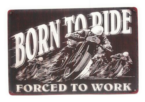 Born To Ride Forced to Work Tin Sign Vintage Sign Born to Ride Sign
