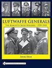 Luftwaffe Generals: The Knight's Cross Holders 1939-1945 by Jeremy Dixon (Hardback, 2009)