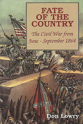 1 of 1 - Fate of the Country: Civil War from June-September 1864 by Don Lowry...