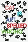 Cat Is Art Spelled Wrong by Coffee House Press (Paperback, 2015)