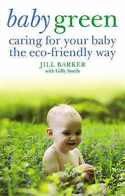 Baby Green: Caring for Your Baby the Eco-friendly Way, Jill Barker, Very Good Bo
