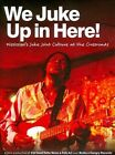 We Juke Up in Here: Mississippi's Juke Joint Culture at the Crossroad by Various Artists (DVD, May-2012, Broke & Hungry Records)