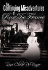 The Continuing Misadventures of Rose De France by Rose Cherie De France (Hardback, 2011)