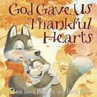 God Gave Us Thankful Hearts by Lisa Tawn Bergren (Hardback, 2016)
