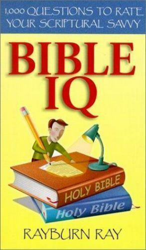Bible IQ: 1,000 Questions to Rate Your Scriptural Savvy by Ray, Rayburn