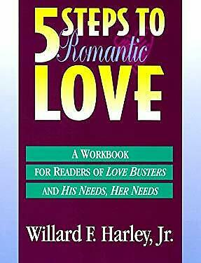 Five Steps to Romantic Love : A Workbook for Readers of Love Busters and His Nee
