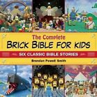 The Complete Brick Bible for Kids: Six Classic Bible Stories by Brendan Powell Smith (Hardback, 2015)