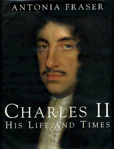 King Charles II: His Life and Times (Kings & queens of England),Lady Antonia Fr