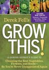 Grow This! : A Garden Expert's Guide to Choosing the Best Vegetables, Flowers, and Seeds So You're Never Disappointed Again by Derek Fell (2013, Paperback)