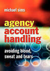 Agency Account Handling: Avoiding Blood, Sweat and Tears by Michael Sims (Hardback, 2004)