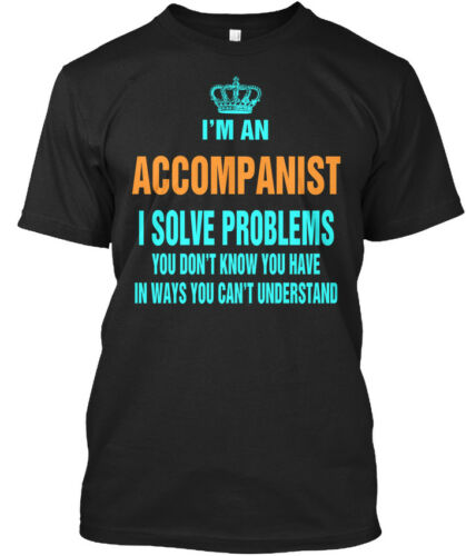 I/'m I Solve Problems You Standard Unisex T-shirt In style Im An Accompanist