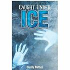 Caught Under Ice by Cindy Butler (Paperback / softback, 2013)