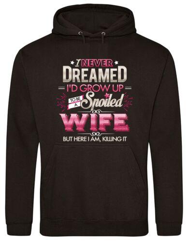 I Never Dreamed I/'d Grow Up to Be a Spoiled Wife Sweatshirt Hoodie AWDiS
