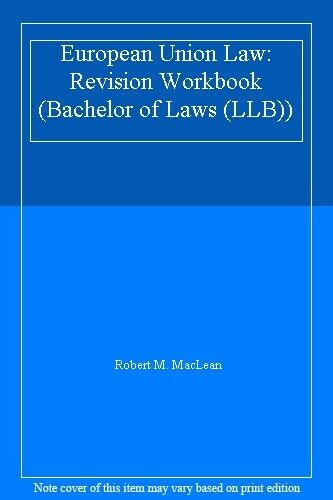 European Union Law: Revision Workbook (Bachelor of Laws (LLB)),Robert M. MacLea