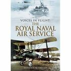 Voices in Flight: The Royal Naval Air Service During the Great War by Professor Malcolm Smith (Hardback, 2014)