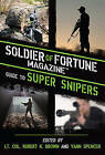 Soldier of Fortune Magazine Guide to Super Snipers by Soldier Of Fortune Magazine (Hardback, 2013)