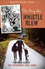 The Day the Whistle Blew: The Life & Death of the Stansbury Coal Camp by Marilyn Nesbit Wood (Paperback / softback, 2014)