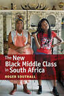 The New Black Middle Class in South Africa by Roger Southall (Hardback, 2016)