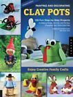 Painting and Decorating Clay Pots : 150 Step-by-Step Projects for Making People, Animals, and Fantasy Characters from Terra-Cotta Pots by Annette Kunkel and Natalie Kunkel (2008, Paperback, Revised)