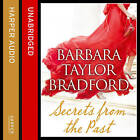 Secrets from the Past by Barbara Taylor Bradford (CD-Audio, 2013)