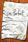 Un-Perfect, a Not-So-Graceful Journey Into Motherhood by Kelly Nordstrom (Paperback / softback, 2010)