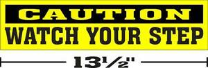 3-034-x13-034-ONE-GLOSSY-STICKER-CAUTION-WATCH-YOUR-STEP-FOR-INDOOR-OR-OUTDOOR-USE