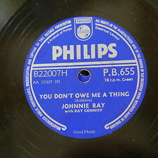 78 rpm JOHNNIE RAY you don`t owe me a thing / look homeward angel PB655