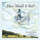 How Would it Feel? by Mary Beth Goddard (Hardback, 2005)