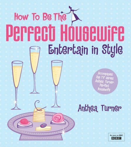 How to be the Perfect Housewife: Entertain in St... by Turner, Anthea 0753513323