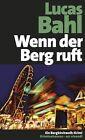 Wenn der Berg ruft von Lucas Bahl (2013, Gebundene Ausgabe)