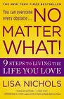 No Matter What! : 9 Steps to Living the Life You Love by Lisa Nichols (2011, Paperback)