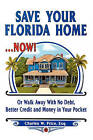 Save Your Florida Home ... Now!: Or Walk Away with No Debt, Better Credit and Money in Your Pocket by Charles W Price Esq (Paperback / softback, 2010)