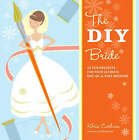 The DIY Bride: 40 Fun Projects for Your Ultimate One-of-a-kind Wedding by Khris Cochran (Paperback, 2008)