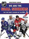 We Are the Goal Scorers: The Top Point Leaders of the NHL by Nhlpa (Hardback, 2013)