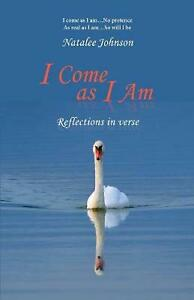 I Come as I Am: reflections in verse by Natalee Johnson (English) Paperback Book