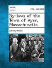 By-Laws of the Town of Ayer, Massachusetts. by Gale, Making of Modern Law (Paperback / softback, 2013)
