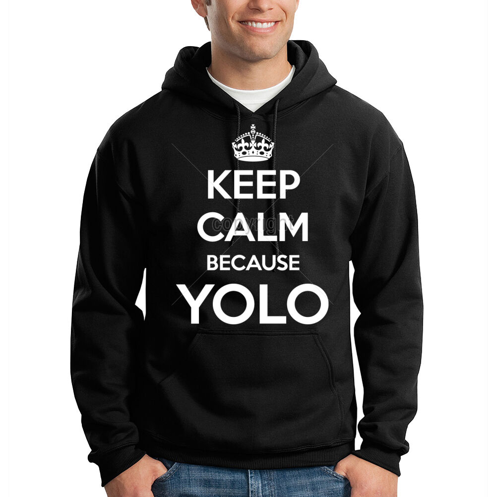 Keep Calm Because YOLO You Only Live Once Funny Hooded Sweatshirt Hoodie