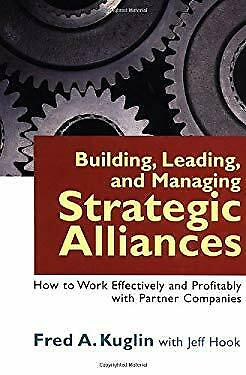 Building, Leading, and Managing Strategic Alliances : How to Work Effectively an