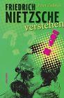 Friedrich Nietzsche verstehen von Peter Zudeick (2013, Gebundene Ausgabe)