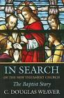 In Search of the New Testament Church: The Baptist Story by C.Douglas Weaver (Paperback, 2004)