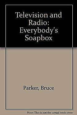 TV and Radio : Everybody's Soapbox by Parker, Bruce
