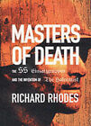 Masters of Death: The SS-Einsatzgruppen and the Invention of the Holocaust by Richard Rhodes (Hardback, 2002)