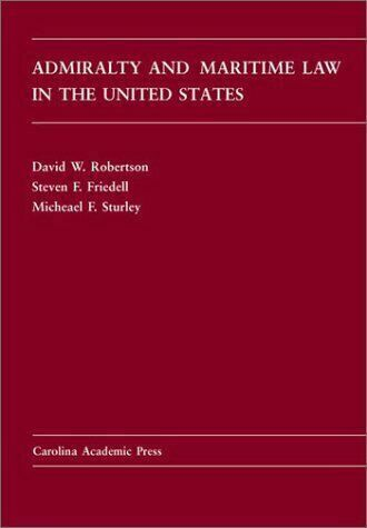Admiralty and Maritime Law in the United States (Carolina Academic Press Law...