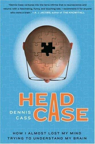 Head Case : How I Almost Lost My Mind Trying to Understand My Brain