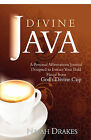Divine Java: A Personal Affirmations Journal to Extract Your Bold Flavor from God's Divine Cup by Najah Drakes (Hardback, 2009)